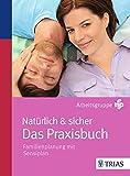 Natürlich & sicher - Das Praxisbuch: Familienplanung mit Sensiplan -