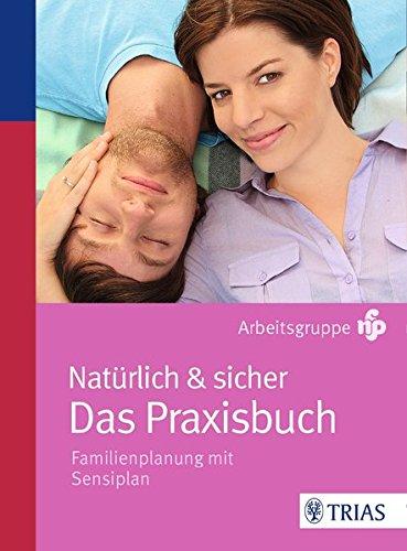 *Natürlich & sicher – Das Praxisbuch: Familienplanung mit Sensiplan*