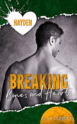 Breaking Bones and Hearts: Hayden von [Scott, C. R.]