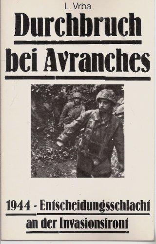 Durchbruch bei Avranches: 1944 - Entscheidungsschlacht an der Invasionsfront