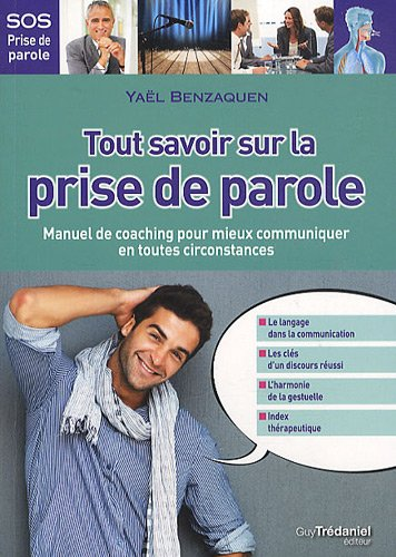 Tout savoir sur la prise de parole : Manuel de coaching pour mieux communiquer en toutes circonstances par Yaël Benzaquen
