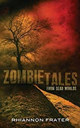 Zombie Tales From Dead Worlds by Rhiannon Frater (2014-05-25)