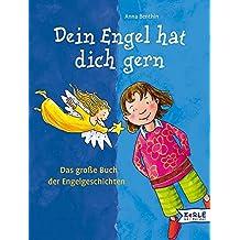 Dein Engel hat dich gern: Das große Buch der Engelgeschichten; Erzählt von Anna Benthin mit Bildern von Anja Rieger