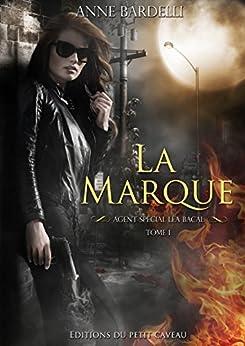 La Marque: Léa Bacal, T1 par [Bardelli, Anne]