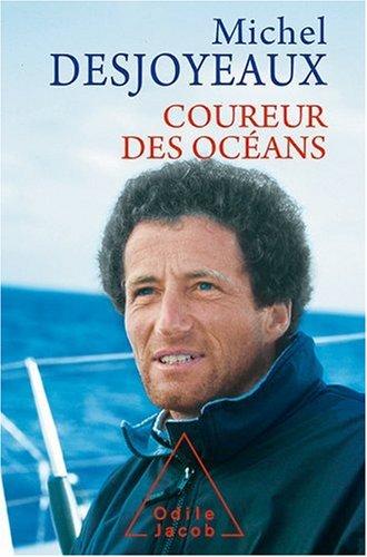 Naviguer en solitaire : Coureur des océans par Michel Desjoyeaux
