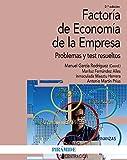 Factoría de Economía de la Empresa: Problemas y test resueltos (Economía Y Empresa)