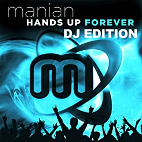 Manian-Hands Up Forever (DJ Edition)