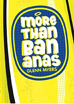 More than bananas: How the Christian faith works for me and for the whole Universe by [Myers, Glenn]