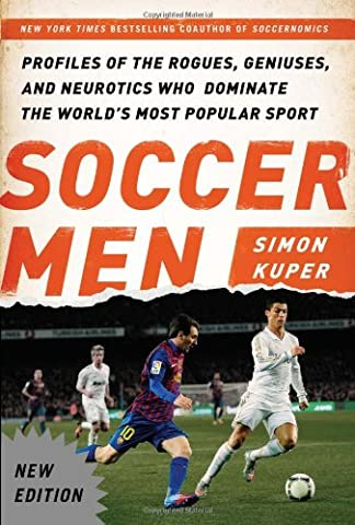 Soccer Men: Profiles of the Rogues, Geniuses, and Neurotics Who Dominate the World's Most Popular