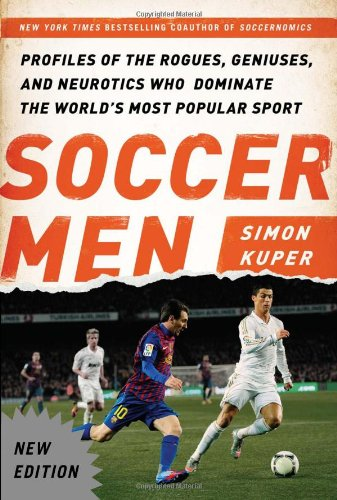 Soccer Men: Profiles of the Rogues, Geniuses, and Neurotics Who Dominate the World's Most Popular Sport por Simon Kuper