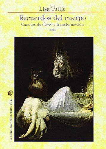 Recuerdos Del Cuerpo. Cuentos De Deseo Y Transformacion (Delirio)