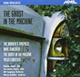 John Woolrich - The Ghost in the Machine & other works