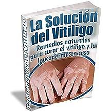 La Solución del Vitiligo: Remedios naturales para curar el vitíligo y la leucoderma en casa