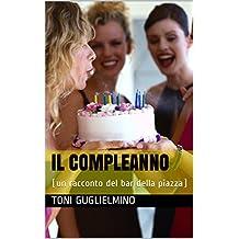 IL COMPLEANNO: (un racconto del bar della piazza) (Italian Edition)