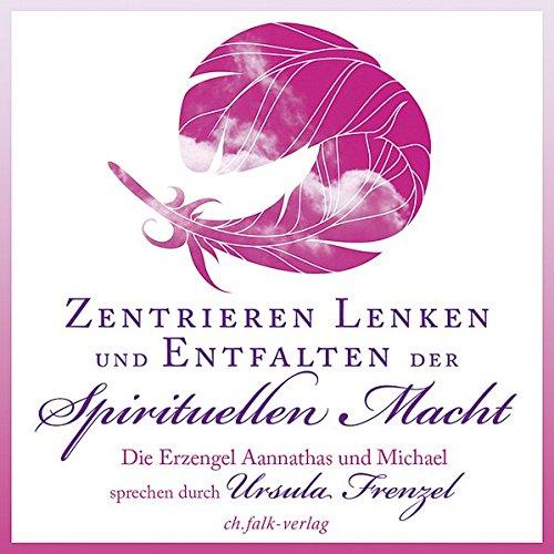 Zentrieren, Lenken und Entfalten der Spirituellen Macht