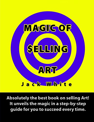 Magic of Selling Art: Absolutely the best book on selling Art! It unveils the magic in a step-by-step guide for you to succeed every time. (English Edition)