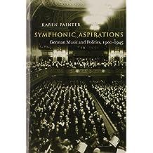 Symphonic Aspirations – German Music and Politics,  1900–1945