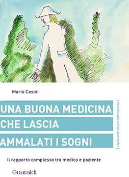 Una buona medicina che lascia ammalati i sogni: Il rapporto complesso tra medico e paziente (I quaderni della complessità) di [Casini, Mario]