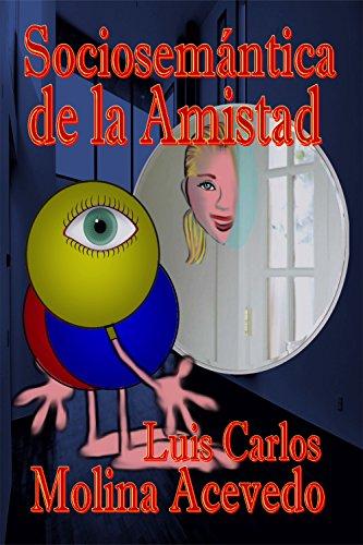 Sociosemántica de la Amistad por Luis Carlos Molina Acevedo