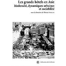 Les grands hôtels en Asie: Modernité, dynamiques urbaines et sociabilité