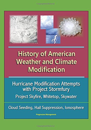 history-of-american-weather-and-climate-modification-hurricane-modification-attempts-with-project-st