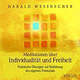 Meditationen über Individualität und Freiheit: Praktische Übungen zur Entfaltung des eigenen Potenzials