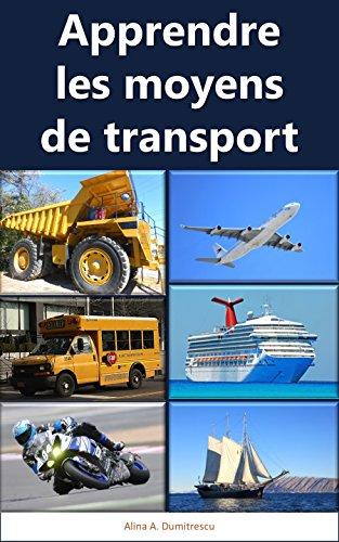Livres gratuits en ligne Apprendre les moyens de transport: Livre d'images pour enfants (Livres d'éveil et d'apprentissage t. 5) pdf