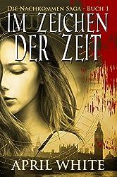 Im Zeichen der Zeit (Die Nachkommen ~ Saga: 1) (German Edition)