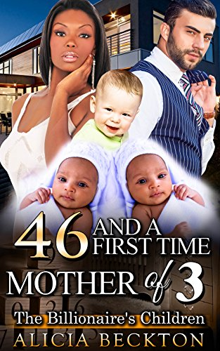 46 And A First Time Mother Of 3: The Billionaire's Children (It's Never Too Late For Love)