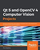 Qt 5 and OpenCV 4 Computer Vision Projects: Get up to speed with cross-platform computer vision app development by building seven practical projects (English Edition)