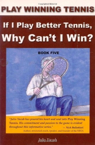 If I Play Better Tennis, Why Can't I Win? (Play Winning Tennis) by Julio Yacub (2008-07-15) par Julio Yacub