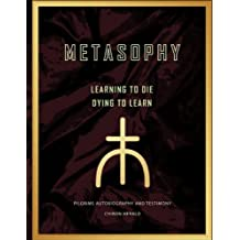 Metasophy Learning to Die-Dying to Learn: Pilgrims Autobiography and Testimony