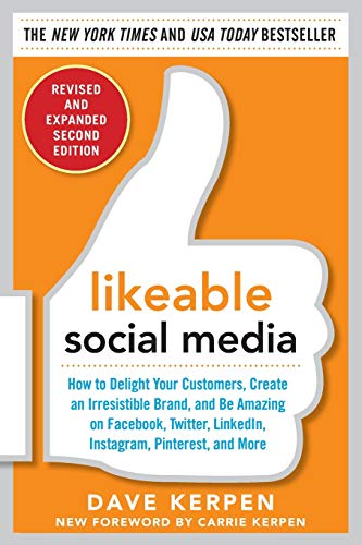 Likeable Social Media, Revised and Expanded: How to Delight Your Customers, Create an Irresistible Brand, and Be Amazing on Facebook, Twitter, LinkedIn, Instagram, Pinterest, and More par Dave Kerpen