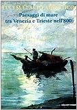 Luci sull'alto Adriatico. Paesaggi di mare tra Venezia e Trieste nell'800