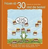 Frauen ab 30 sind die besten!: Cartoon-Geschenkbuch zum runden Geburtstag. Mit Silberfolienprägung - Korsch Verlag