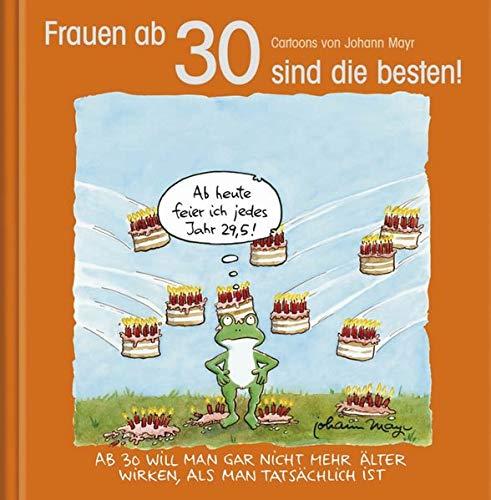 Frauen ab 30 sind die besten!: Cartoon-Geschenkbuch zum runden Geburtstag. Mit Silberfolienprägung