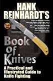 Hank Reinhardt's Book of Knives: A Practical and Illustrated Guide to Knife Fighting