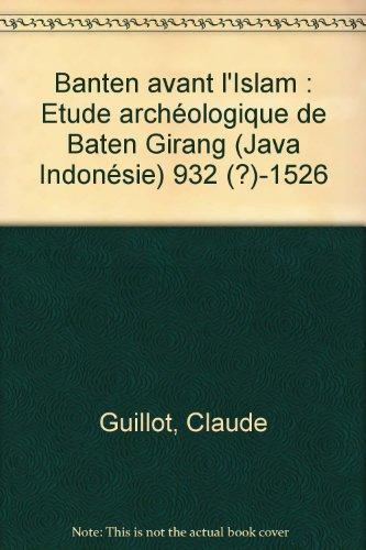 Banten avant l'Islam : Etude archéologique de Baten Girang (Java Indonésie) 932 (?)-1526