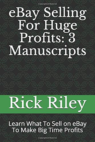 eBay Selling For Huge Profits: 3 Manuscripts: Learn What To Sell on eBay To Make Big Time Profits (eBay Business, Selling On eBay, Make Money From Home, Band 1)
