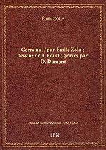 Germinal / parÉmileZola; dessinsdeJ. Férat; gravéspar D. Dumont de Émile ZOLA