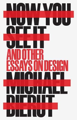 Now You See it and Other Essays on Design par Michael Bierut