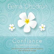 Confiance inconditionnelle: Instructions pour accueillir toutes les situations avec confiance et courage