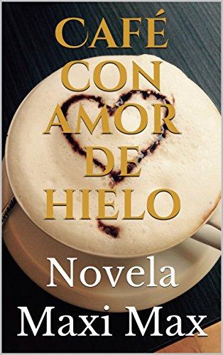 Café con amor de hielo: Novela