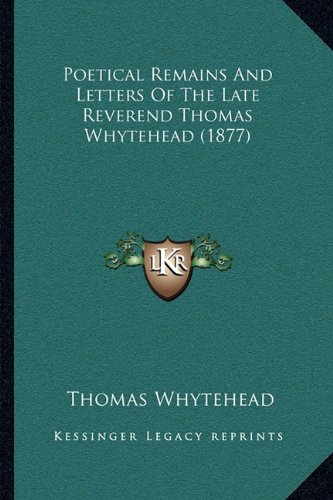 Poetical Remains and Letters of the Late Reverend Thomas Whytehead (1877)