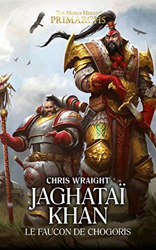 Jaghataï Khan : Le Faucon de Chogoris (Primarchs t. 8) par Chris Wraight