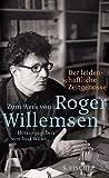 Der leidenschaftliche Zeitgenosse: Zum Werk von Roger Willemsen