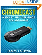 #3: Chromecast: A Step by Step User Guide for Beginners