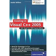 Einstieg in Visual C++ 2005: Inkl. Microsoft Visual C++ 2005 Express Edition, Grundlagen, .NET, Windows Programmierung mit Microsoft Foundation Classes (MFC) (Galileo Computing)