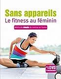 Sans appareils, le fitness au féminin - Méthode simple de remise en forme (1DVD)