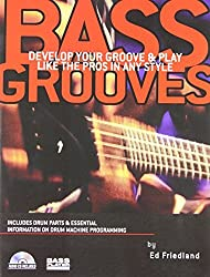 Bass Grooves: Develop Your Groove & Play Like the Pros in Any Style (Book/CD) by Ed Friedland (2004-08-01)